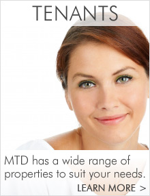 Tenants - MTD has a wide range of properties to suit your needs.  Learn more.